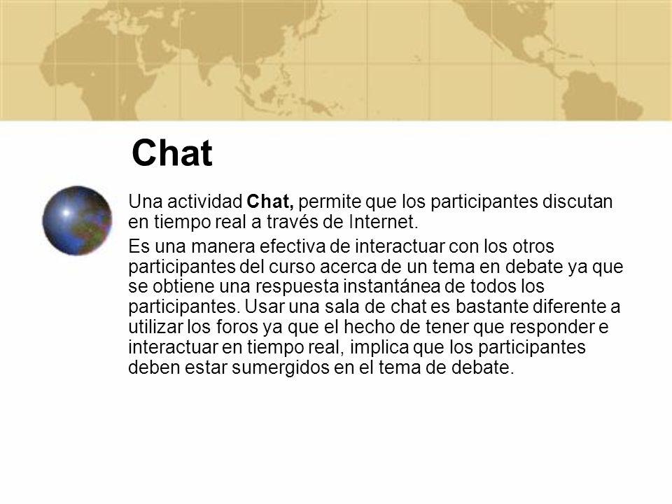 Chat Una actividad Chat, permite que los participantes discutan en tiempo real a través de Internet.