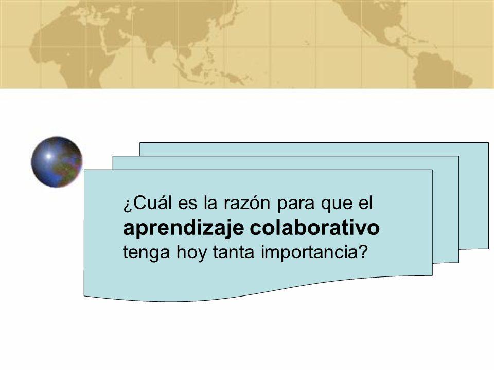 ¿Cuál es la razón para que el aprendizaje colaborativo tenga hoy tanta importancia
