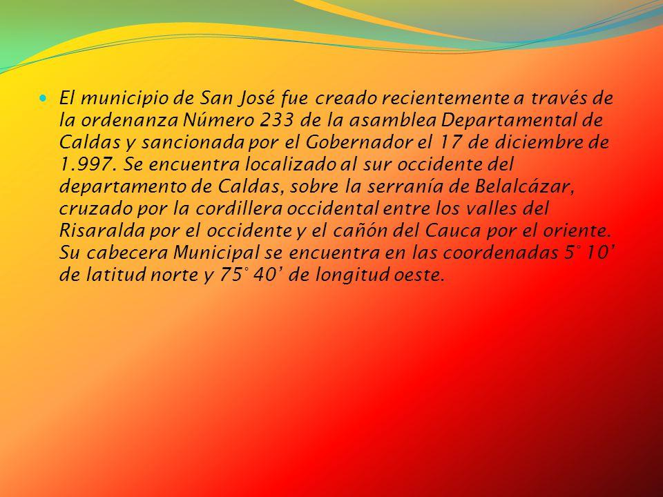 El municipio de San José fue creado recientemente a través de la ordenanza Número 233 de la asamblea Departamental de Caldas y sancionada por el Gobernador el 17 de diciembre de 1.997.