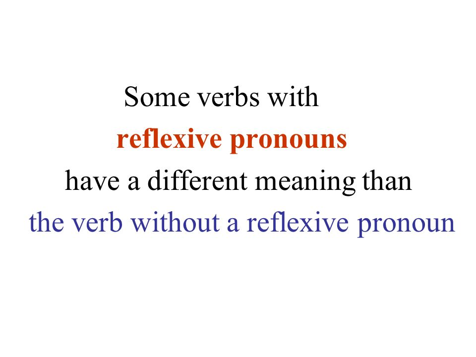 Some verbs withreflexive pronouns.have a different meaning than.