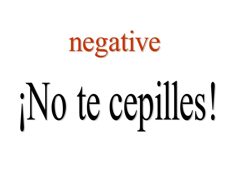 negative ¡No te cepilles!