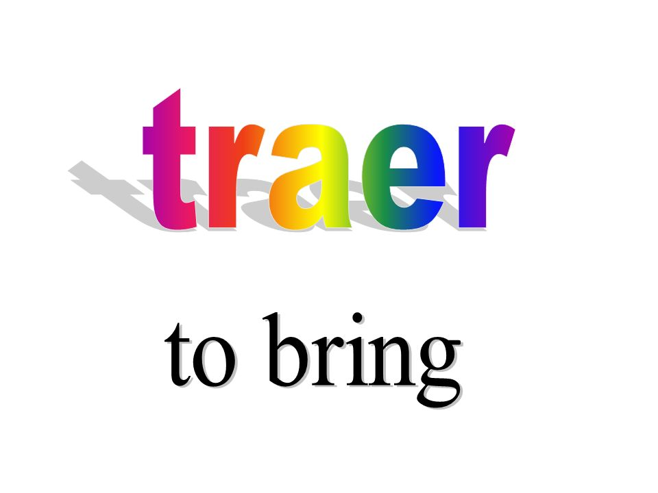 traer to bring