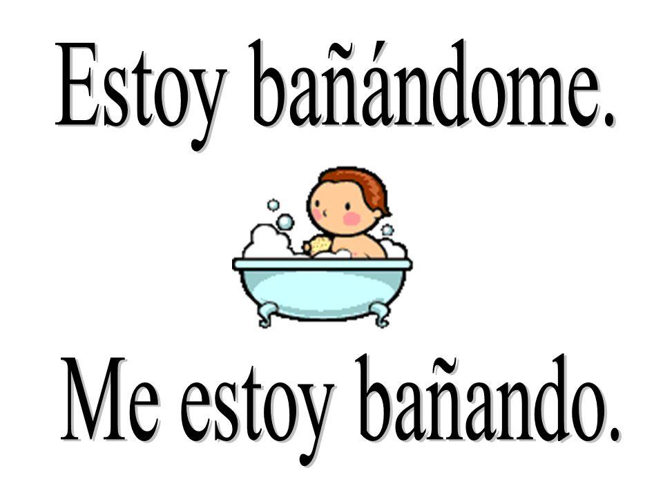 Estoy bañándome. Me estoy bañando.