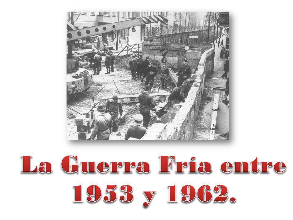 La Guerra Fría entre 1953 y 1962.