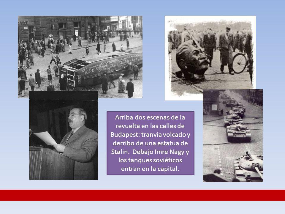 Arriba dos escenas de la revuelta en las calles de Budapest: tranvía volcado y derribo de una estatua de Stalin.