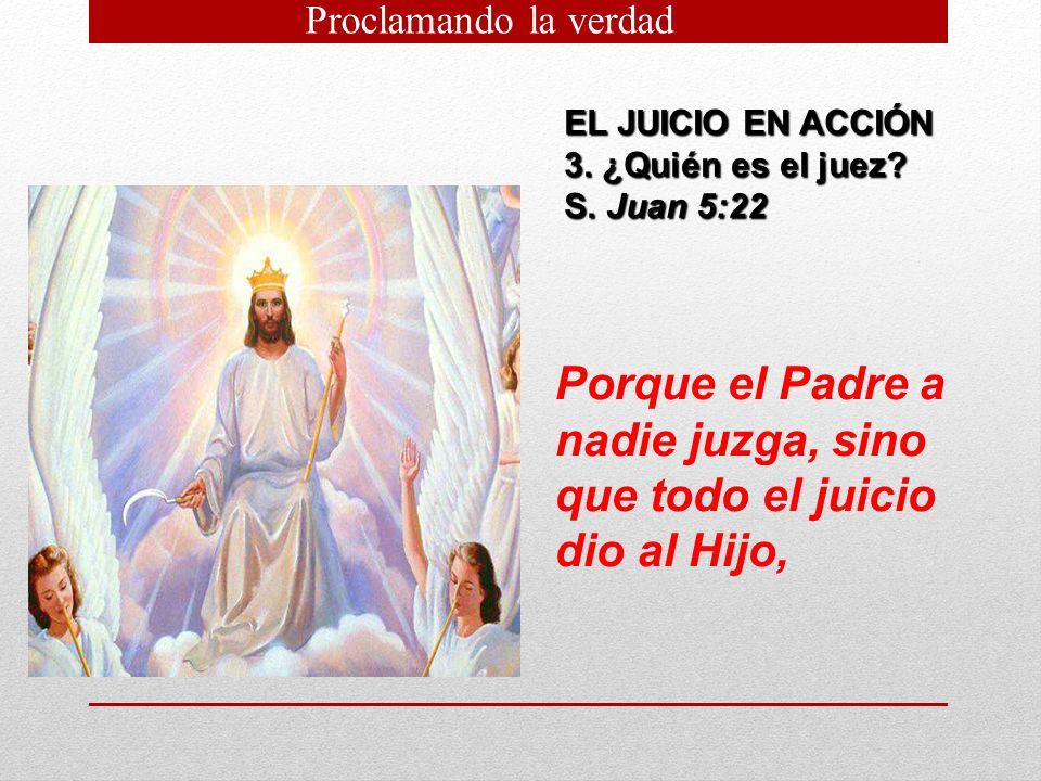 Porque el Padre a nadie juzga, sino que todo el juicio dio al Hijo,