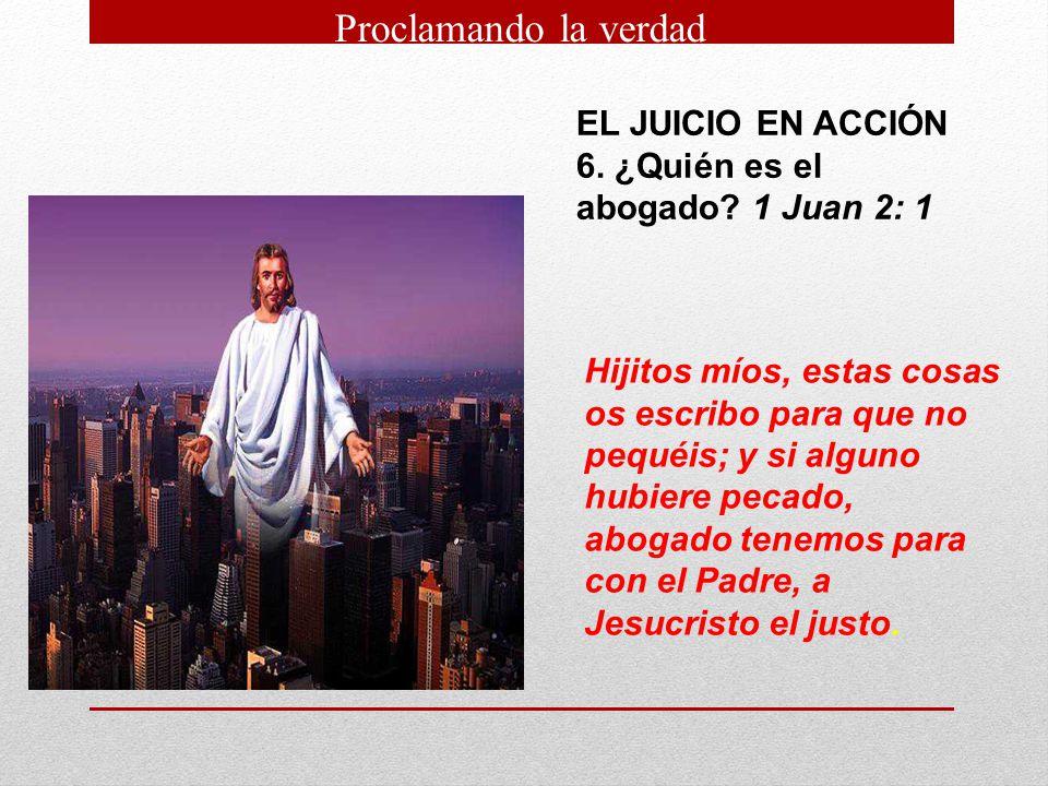 Proclamando la verdad EL JUICIO EN ACCIÓN