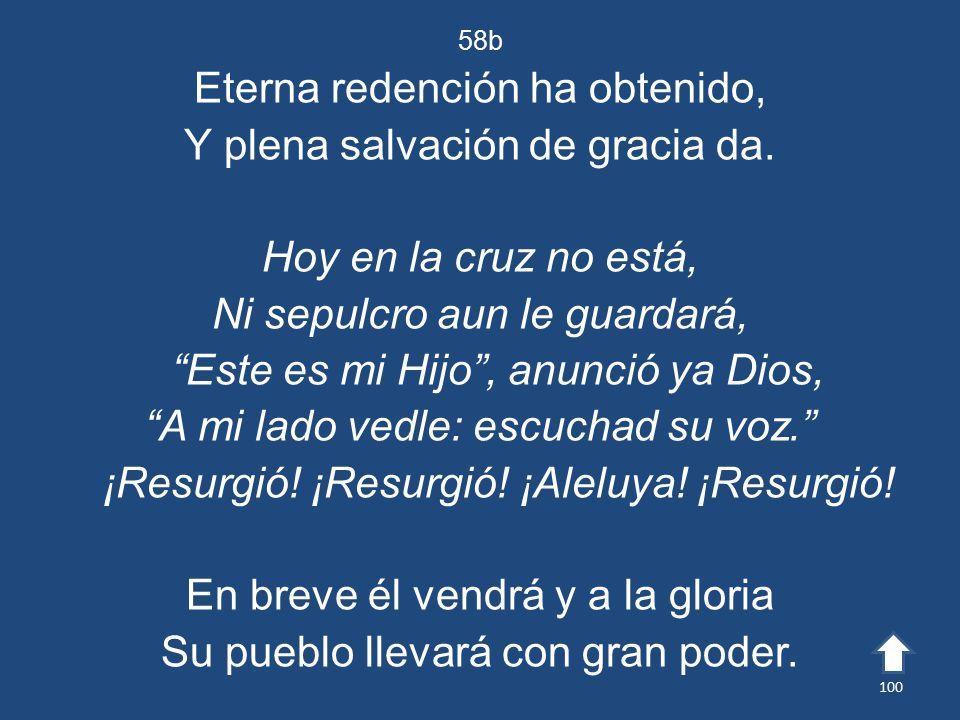 Eterna redención ha obtenido, Y plena salvación de gracia da.