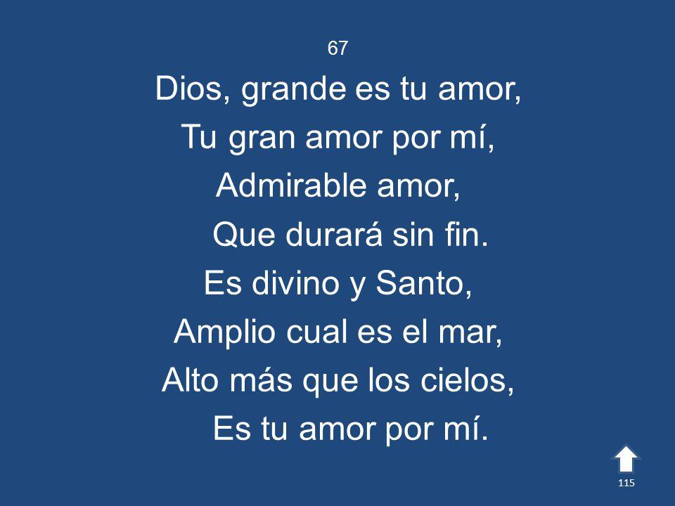 Dios, grande es tu amor, Tu gran amor por mí, Admirable amor,