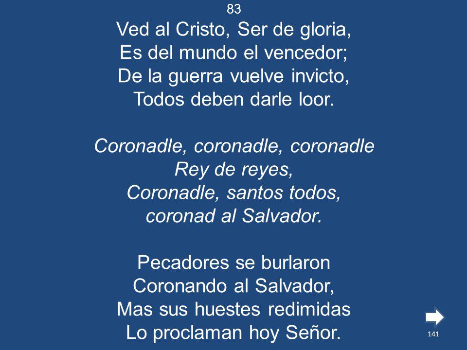 Ved al Cristo, Ser de gloria, Es del mundo el vencedor;