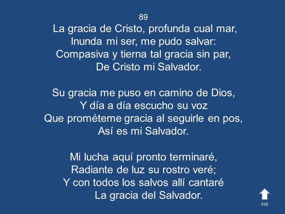 La gracia de Cristo, profunda cual mar, Inunda mi ser, me pudo salvar:
