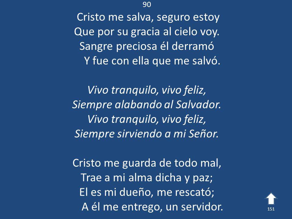Cristo me salva, seguro estoy Que por su gracia al cielo voy.