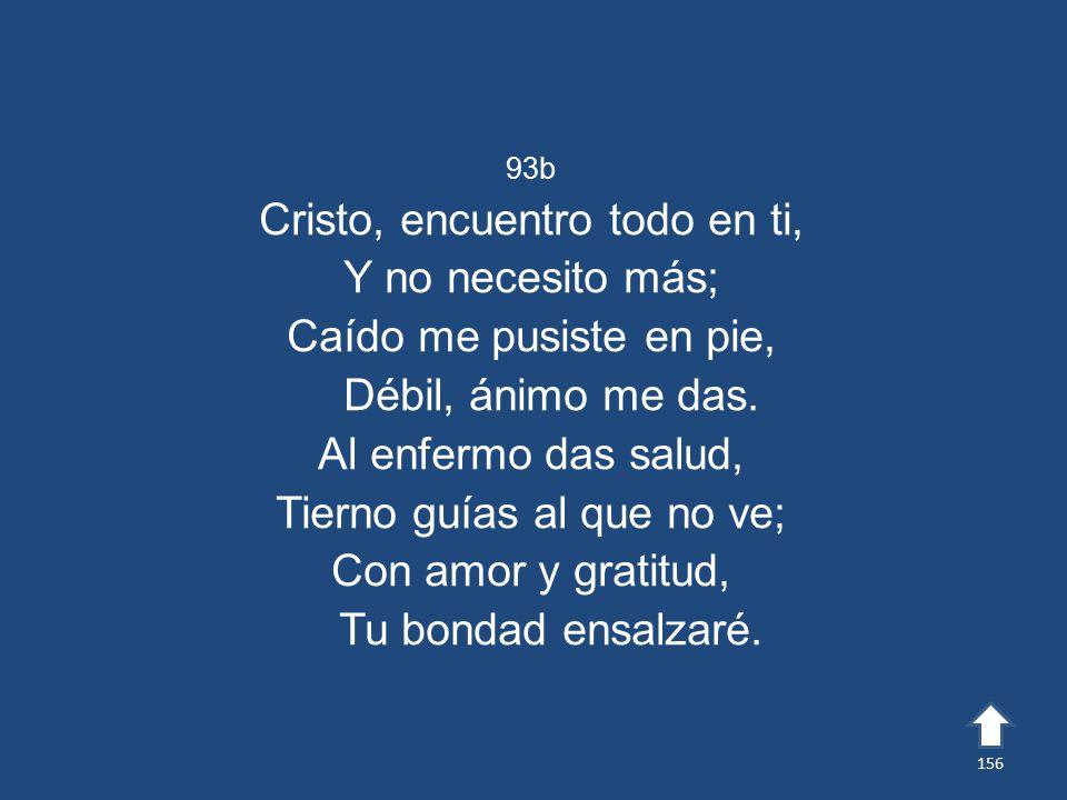 Cristo, encuentro todo en ti, Y no necesito más;