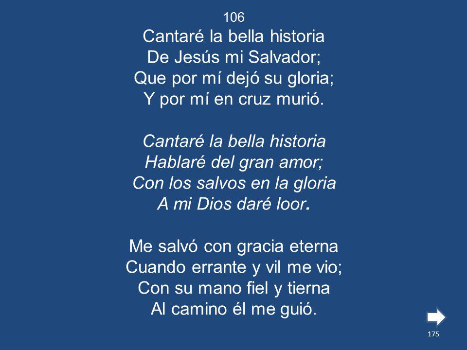 Cantaré la bella historia De Jesús mi Salvador;