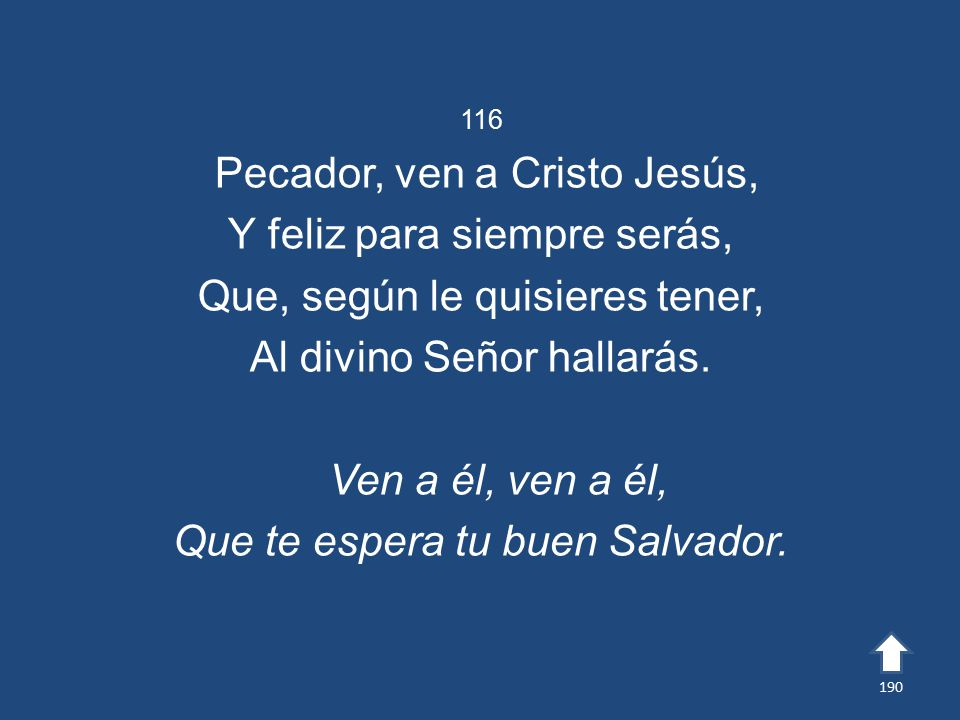 Pecador, ven a Cristo Jesús, Y feliz para siempre serás,