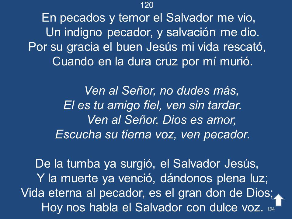 En pecados y temor el Salvador me vio,