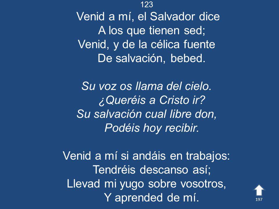 Venid a mí, el Salvador dice A los que tienen sed;