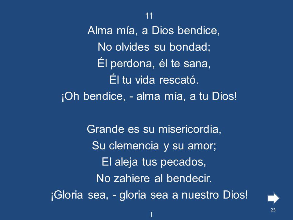 ¡Oh bendice, - alma mía, a tu Dios! Grande es su misericordia,