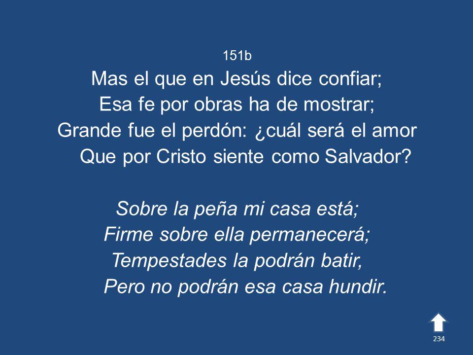 Mas el que en Jesús dice confiar; Esa fe por obras ha de mostrar;