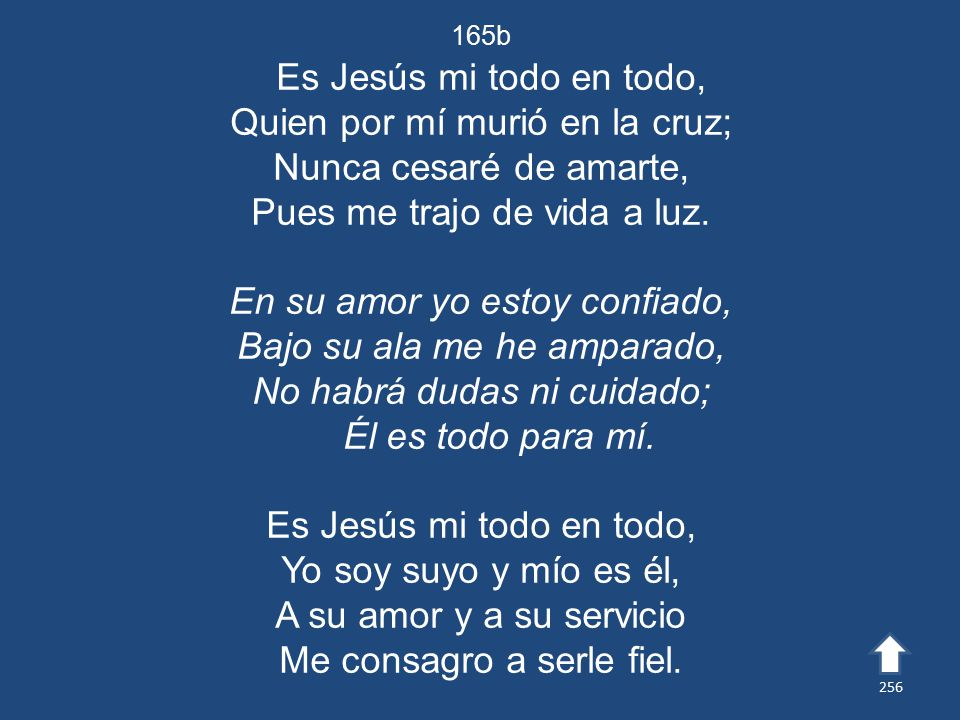 Es Jesús mi todo en todo, Quien por mí murió en la cruz;