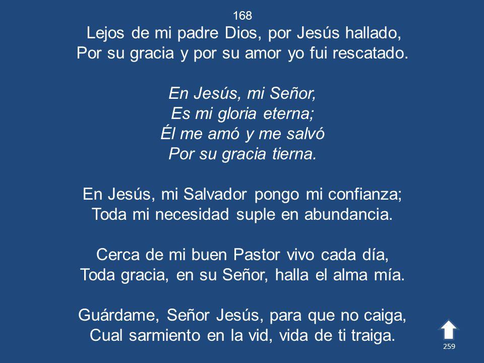 Por su gracia y por su amor yo fui rescatado. En Jesús, mi Señor,