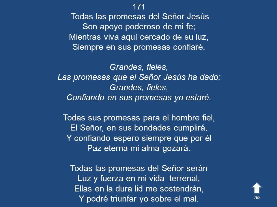 Todas las promesas del Señor Jesús Son apoyo poderoso de mi fe;