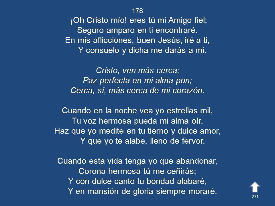¡Oh Cristo mío! eres tú mi Amigo fiel; Seguro amparo en ti encontraré.