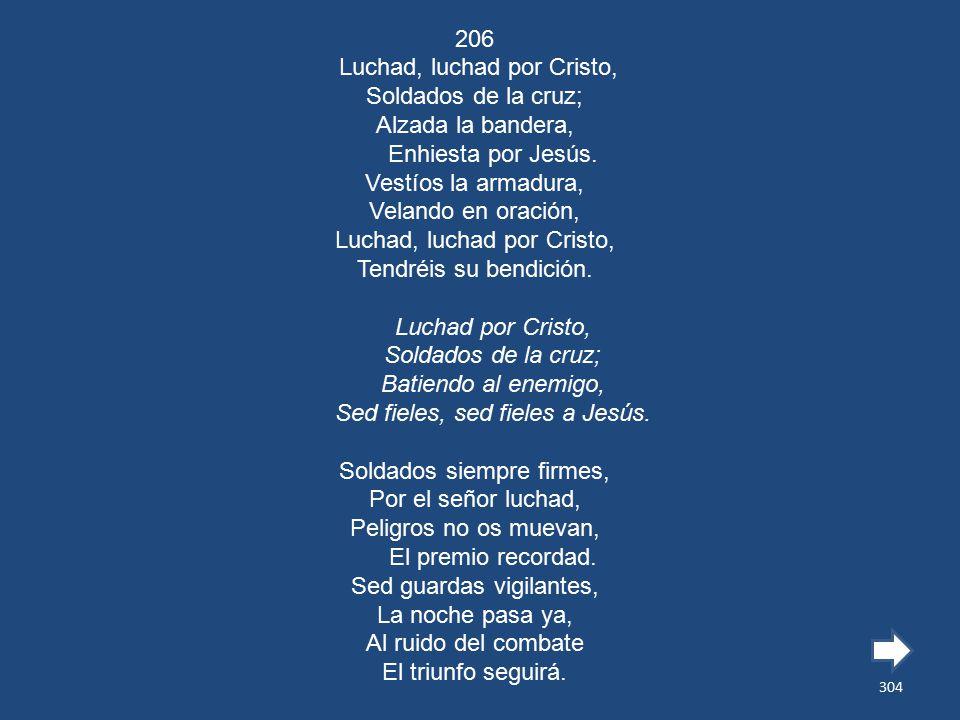 206 Luchad, luchad por Cristo, Soldados de la cruz; Alzada la bandera, Enhiesta por Jesús.