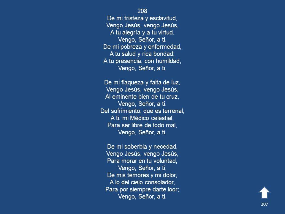 208 De mi tristeza y esclavitud, Vengo Jesús, vengo Jesús, A tu alegría y a tu virtud.