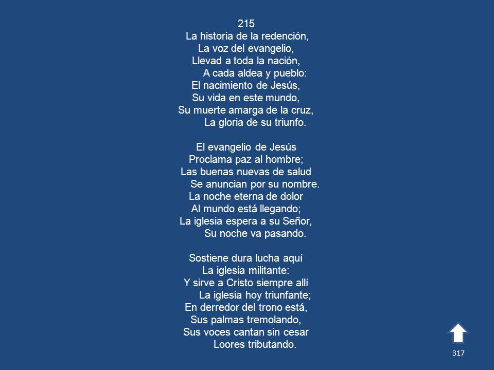 215 La historia de la redención, La voz del evangelio, Llevad a toda la nación, A cada aldea y pueblo: El nacimiento de Jesús, Su vida en este mundo, Su muerte amarga de la cruz, La gloria de su triunfo.
