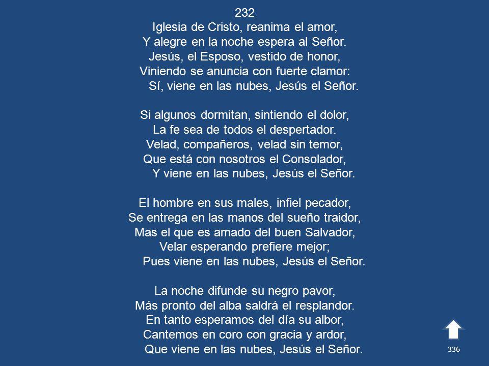 232 Iglesia de Cristo, reanima el amor, Y alegre en la noche espera al Señor.