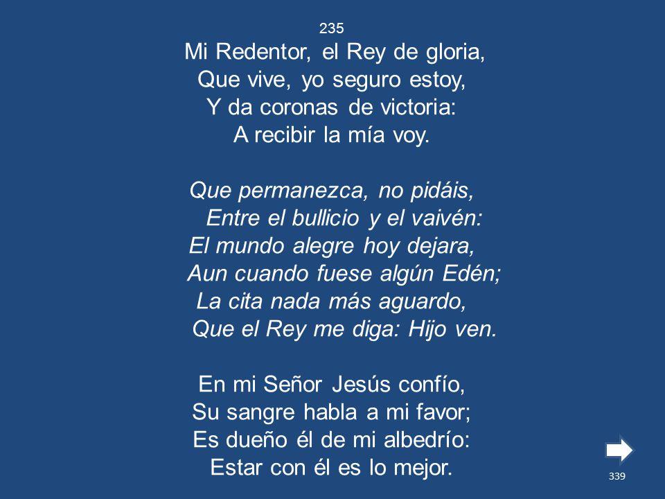Mi Redentor, el Rey de gloria, Que vive, yo seguro estoy,