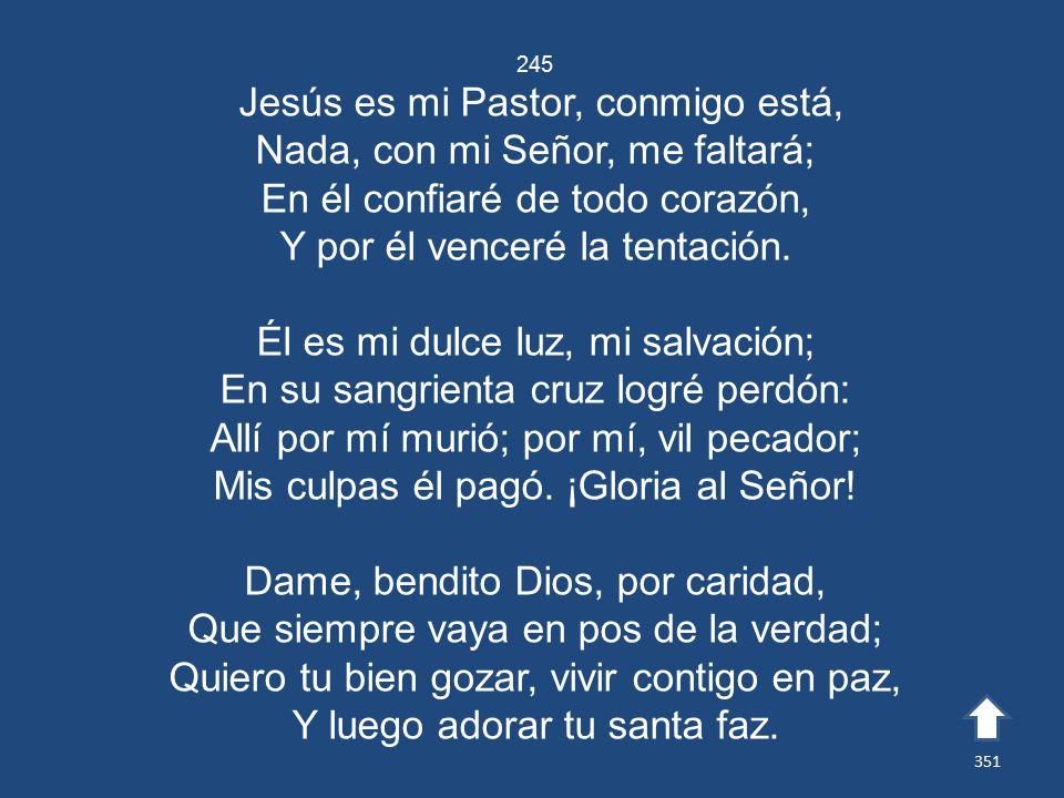 Jesús es mi Pastor, conmigo está, Nada, con mi Señor, me faltará;