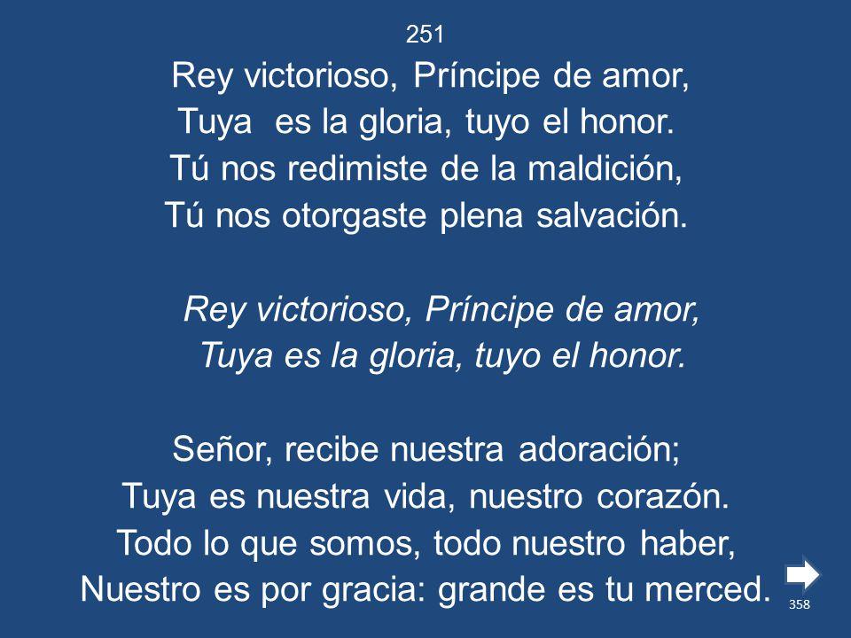 Rey victorioso, Príncipe de amor, Tuya es la gloria, tuyo el honor.