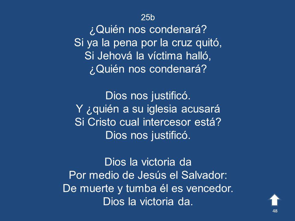 Si ya la pena por la cruz quitó, Si Jehová la víctima halló,