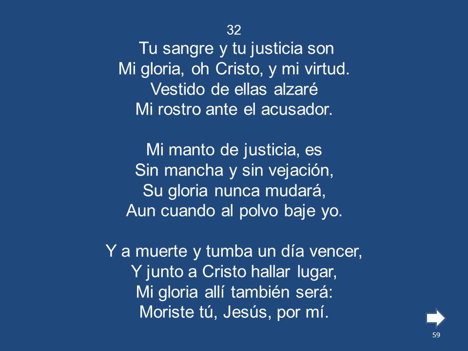 Tu sangre y tu justicia son Mi gloria, oh Cristo, y mi virtud.