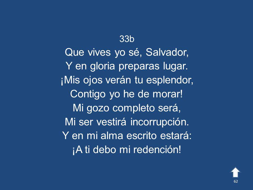 Que vives yo sé, Salvador, Y en gloria preparas lugar.