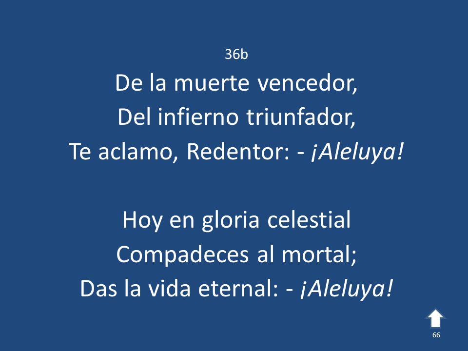Del infierno triunfador, Te aclamo, Redentor: - ¡Aleluya!