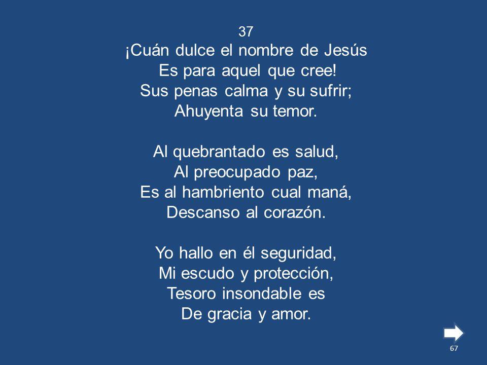 ¡Cuán dulce el nombre de Jesús Es para aquel que cree!