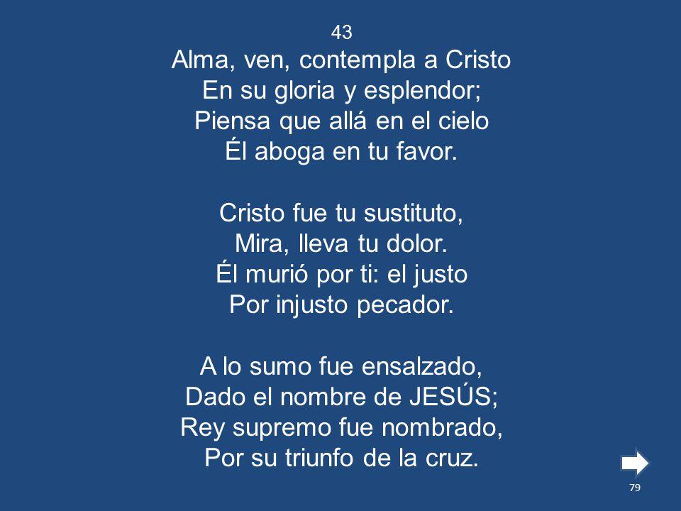 Alma, ven, contempla a Cristo En su gloria y esplendor;