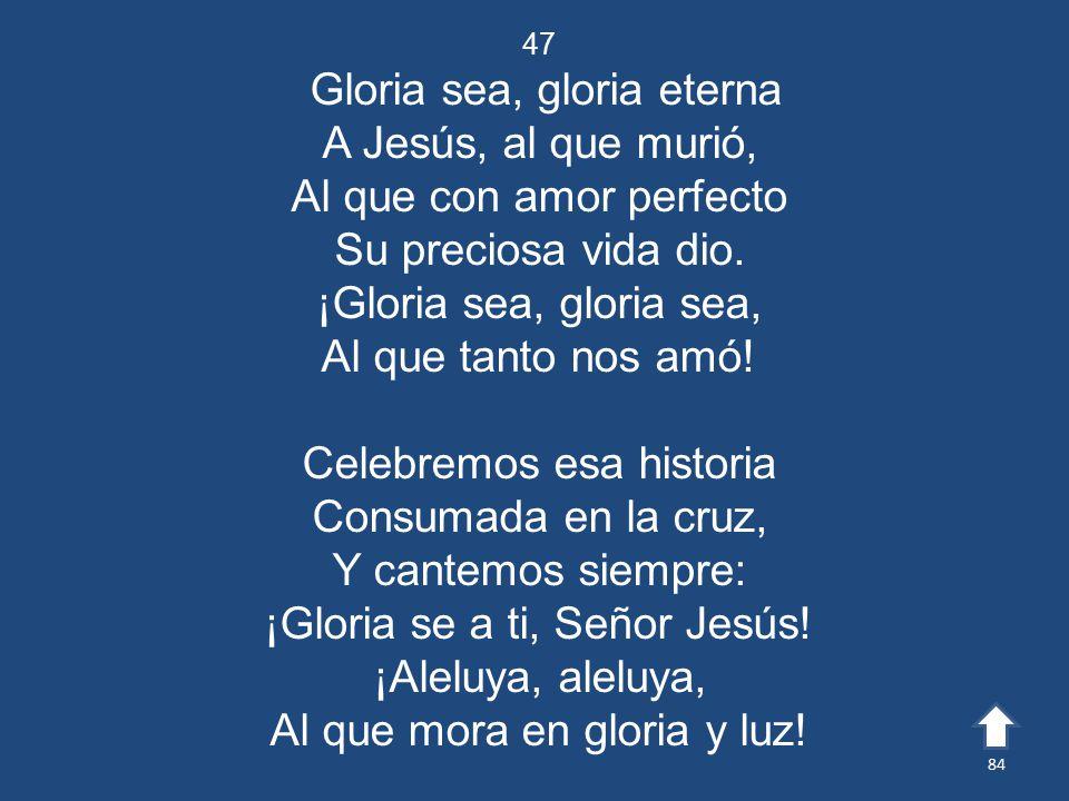 Gloria sea, gloria eterna A Jesús, al que murió,