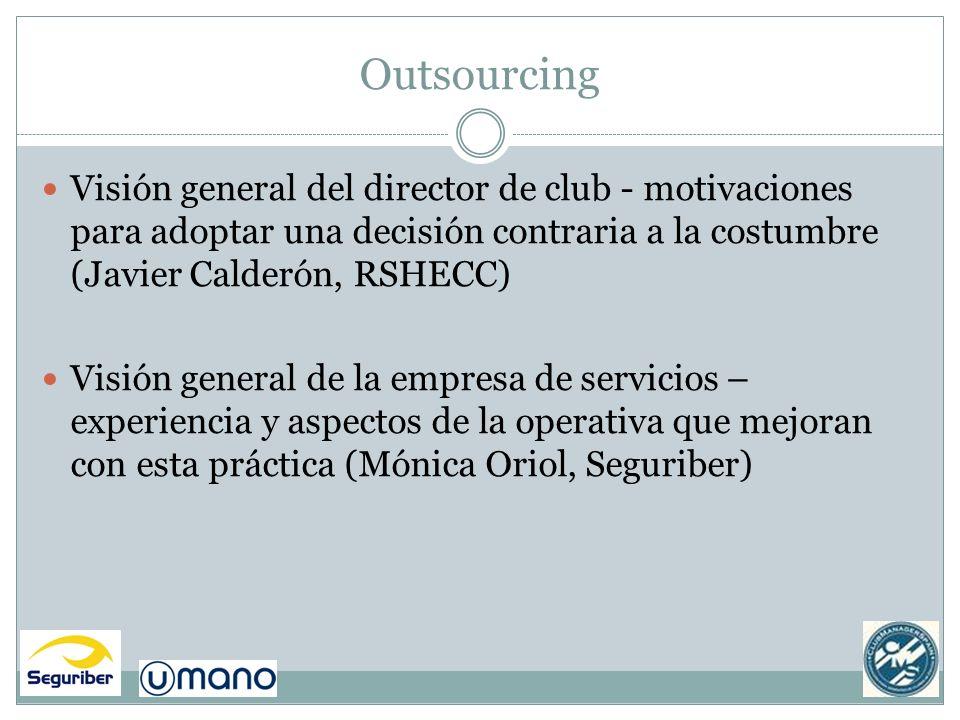 Outsourcing Visión general del director de club - motivaciones para adoptar una decisión contraria a la costumbre (Javier Calderón, RSHECC)