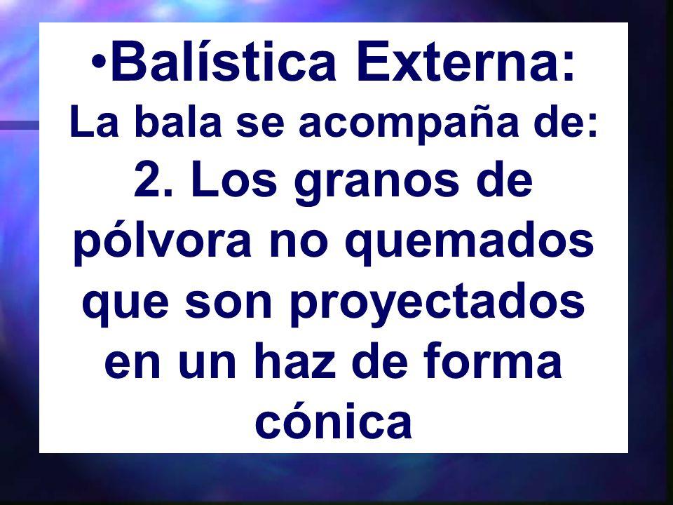 Balística Externa: La bala se acompaña de: 2.