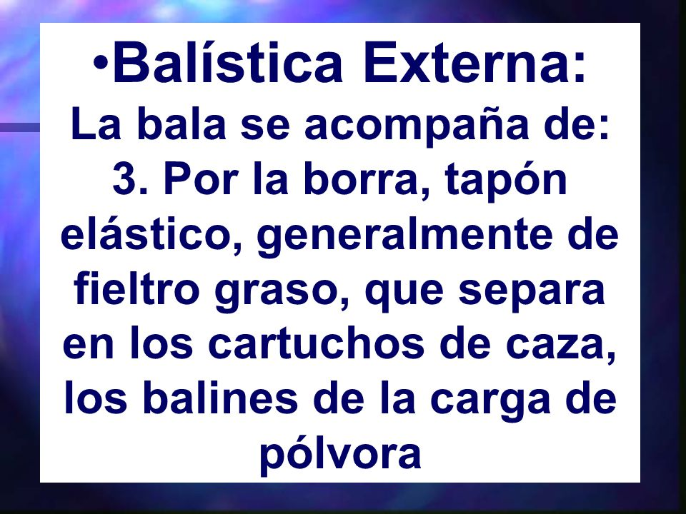 Balística Externa: La bala se acompaña de: