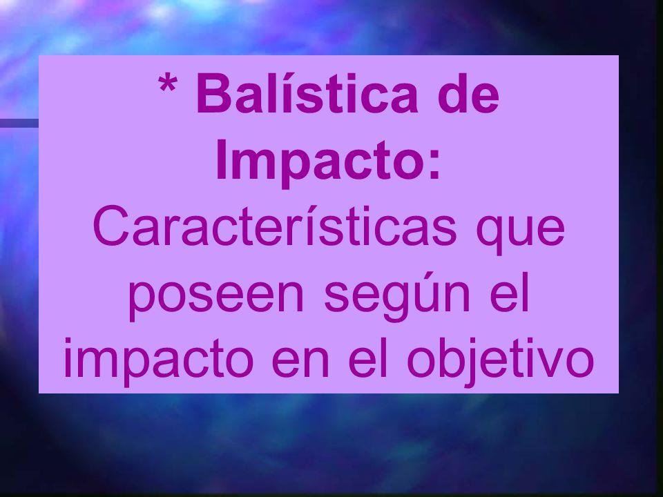 * Balística de Impacto: Características que poseen según el impacto en el objetivo