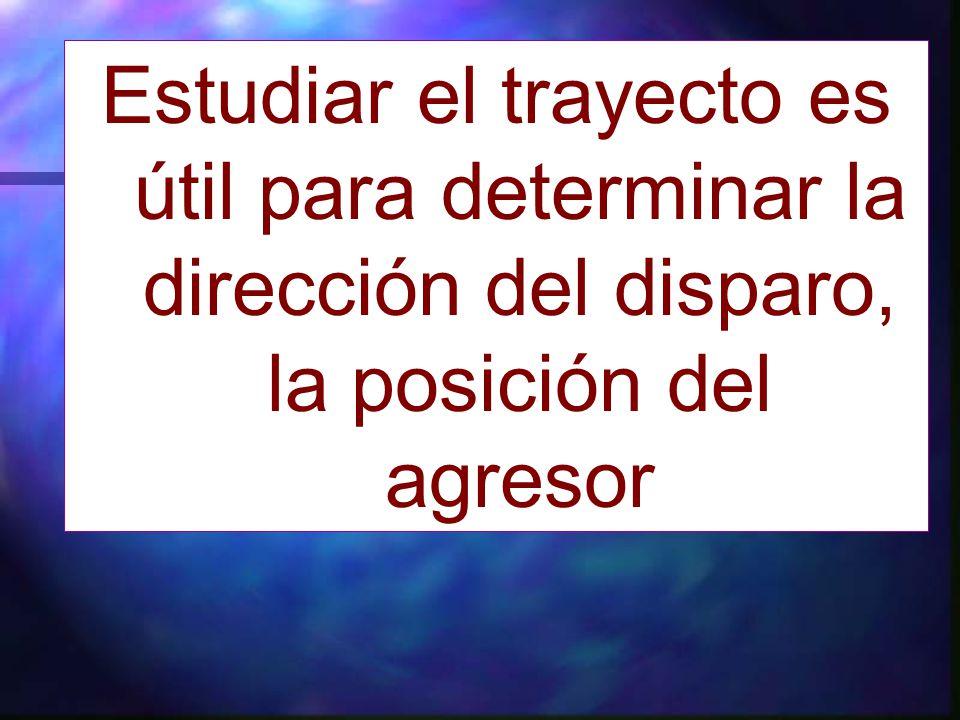 Estudiar el trayecto es útil para determinar la dirección del disparo, la posición del agresor