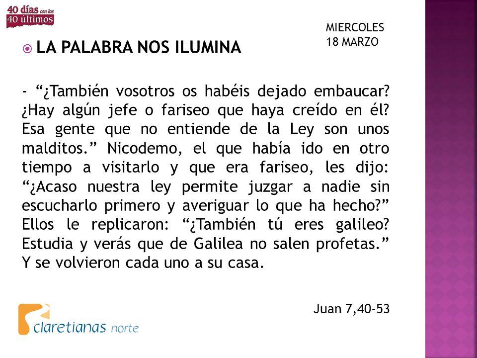 MIERCOLES 18 MARZO LA PALABRA NOS ILUMINA.