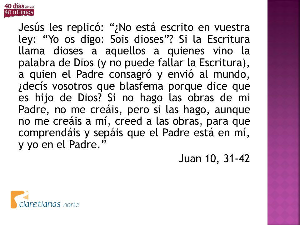 Jesús les replicó: ¿No está escrito en vuestra ley: Yo os digo: Sois dioses .