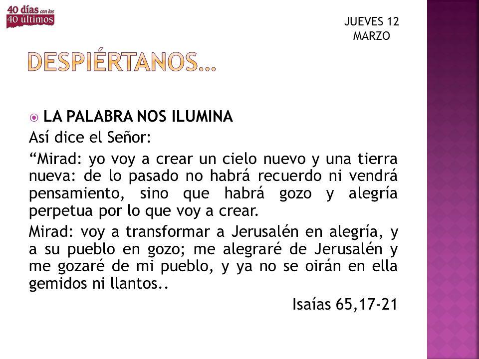 Despiértanos… LA PALABRA NOS ILUMINA Así dice el Señor: