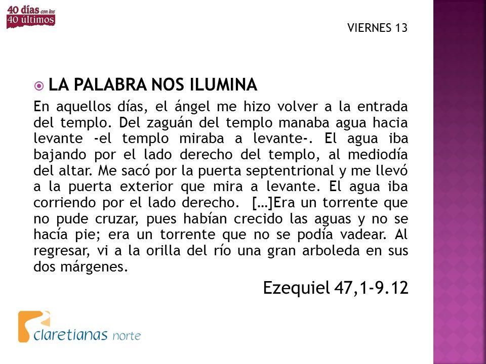 LA PALABRA NOS ILUMINA Ezequiel 47,1-9.12